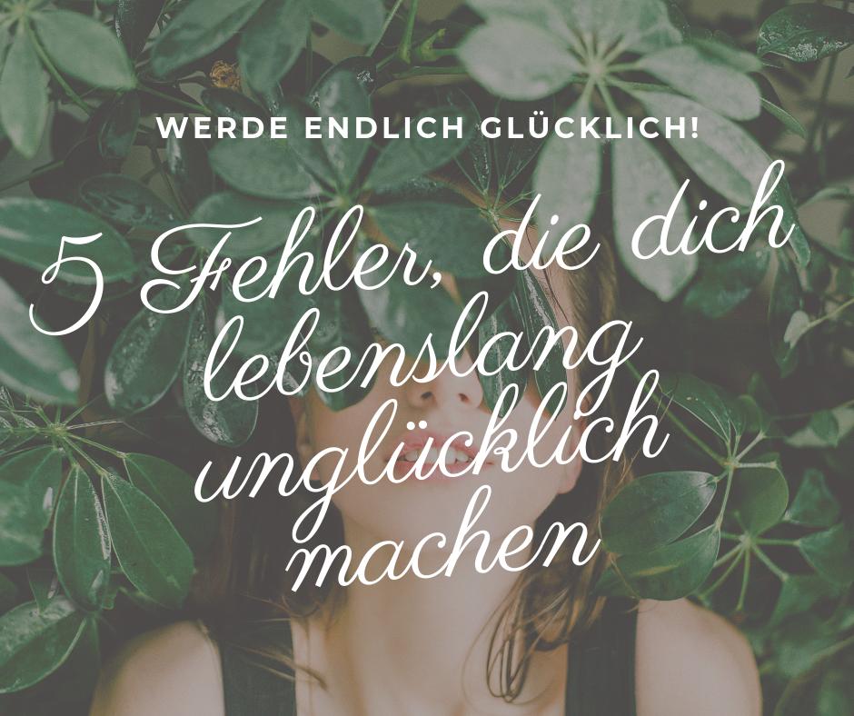 Blogbeitrag: 5 Fehler, die dich lebenslang unglücklich machen
